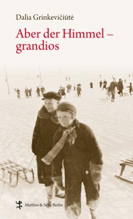 Dalia Grinkeviciute - Aber der Himmel - grandios. Erschienen 2014 im Verlag matthes&seitz, Berlin.